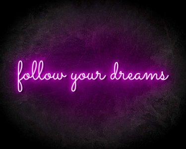 FOLLOW YOUR DREAMS neon sign - LED Neon Leuchtreklame